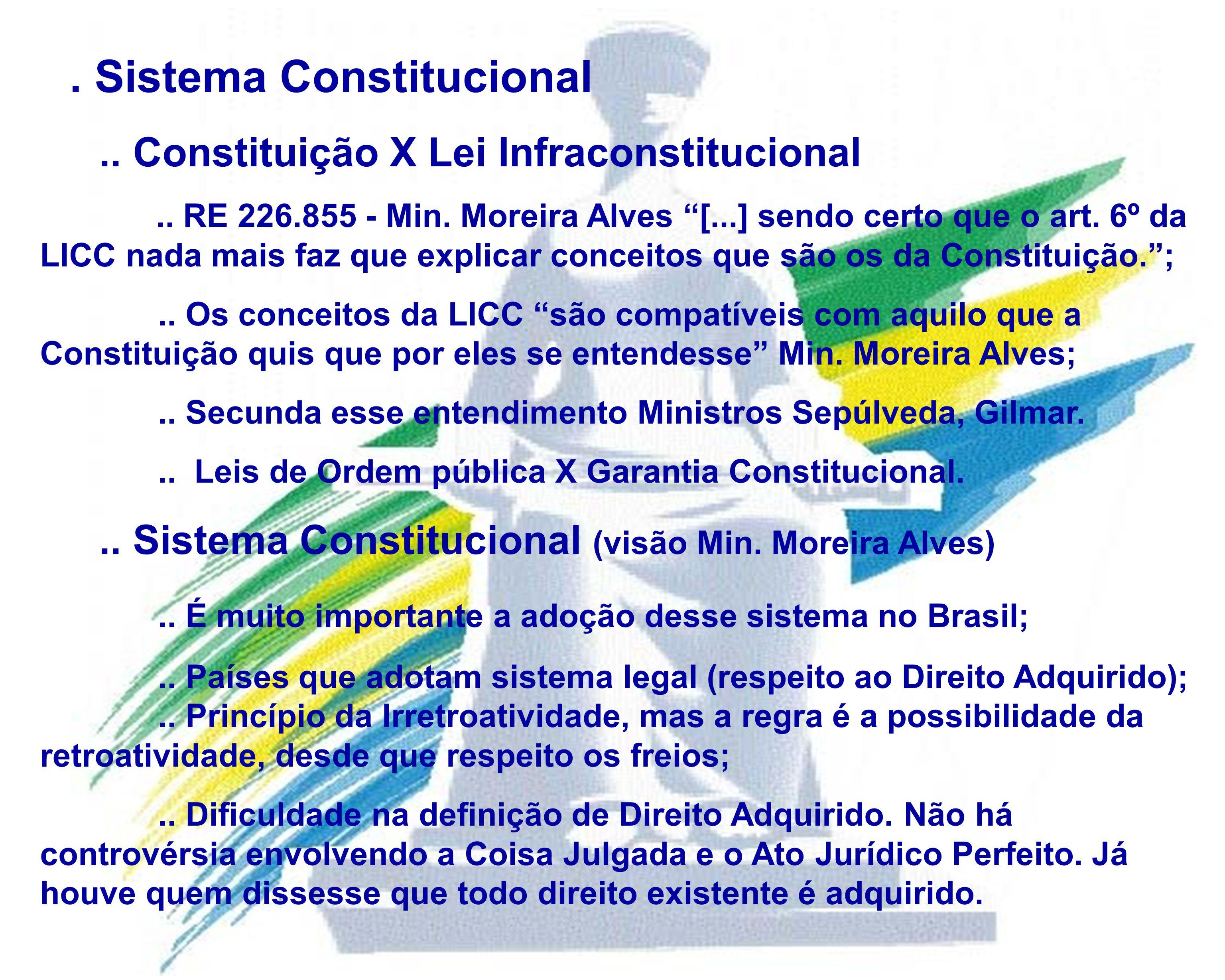 . Sistema Constitucional.. Constituição X Lei Infraconstitucional.. RE 226.855 - Min. Moreira Alves [...] sendo certo que o art. 6º da LICC nada mais