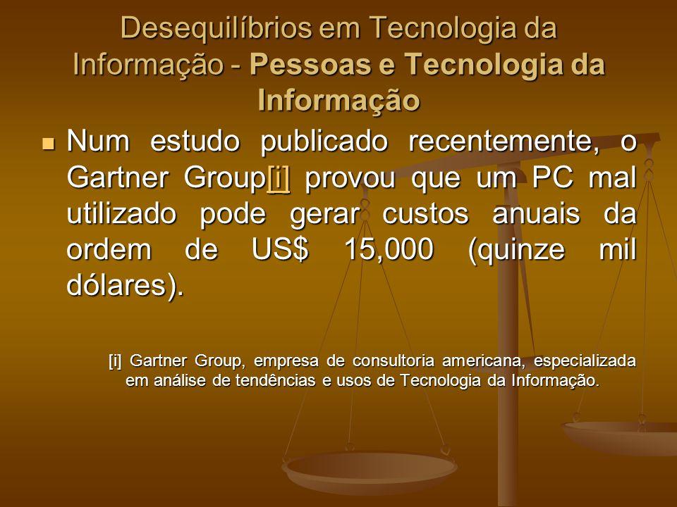 Desequilíbrios em Tecnologia da Informação - Pessoas e Tecnologia da Informação Num estudo publicado recentemente, o Gartner Group[i] provou que um PC