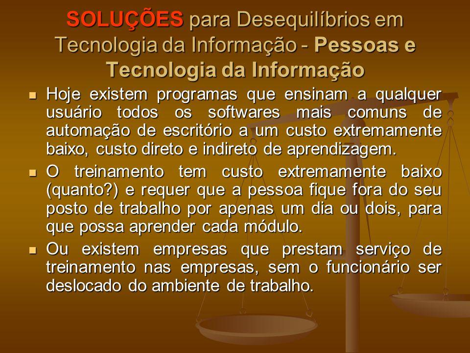 SOLUÇÕES para Desequilíbrios em Tecnologia da Informação - Pessoas e Tecnologia da Informação Hoje existem programas que ensinam a qualquer usuário to