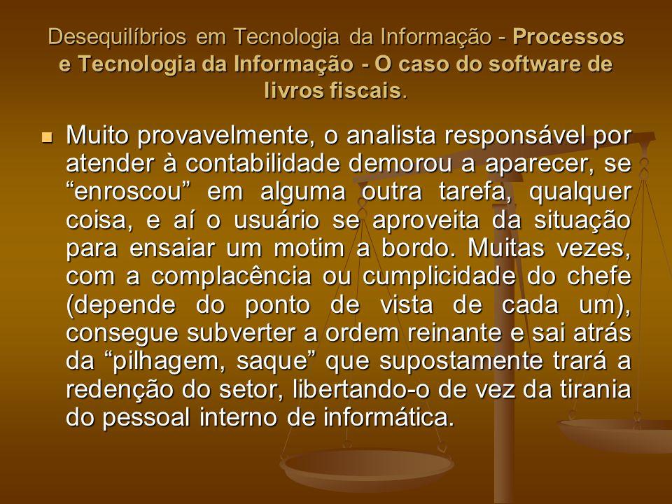 Desequilíbrios em Tecnologia da Informação - Processos e Tecnologia da Informação - O caso do software de livros fiscais. Muito provavelmente, o anali