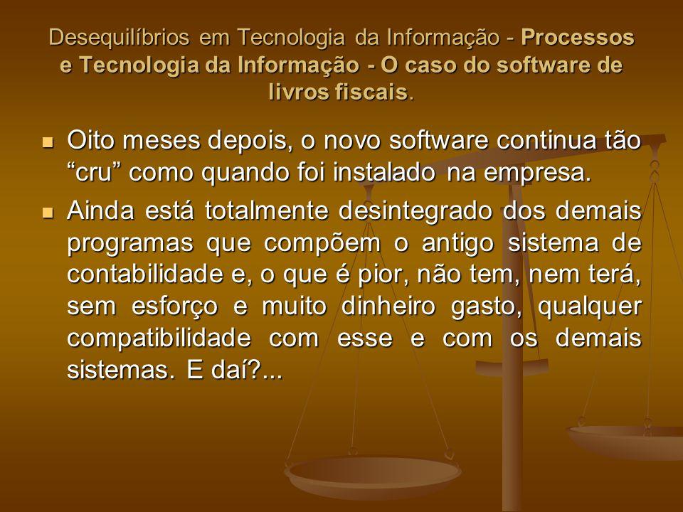 Desequilíbrios em Tecnologia da Informação - Processos e Tecnologia da Informação - O caso do software de livros fiscais. Oito meses depois, o novo so