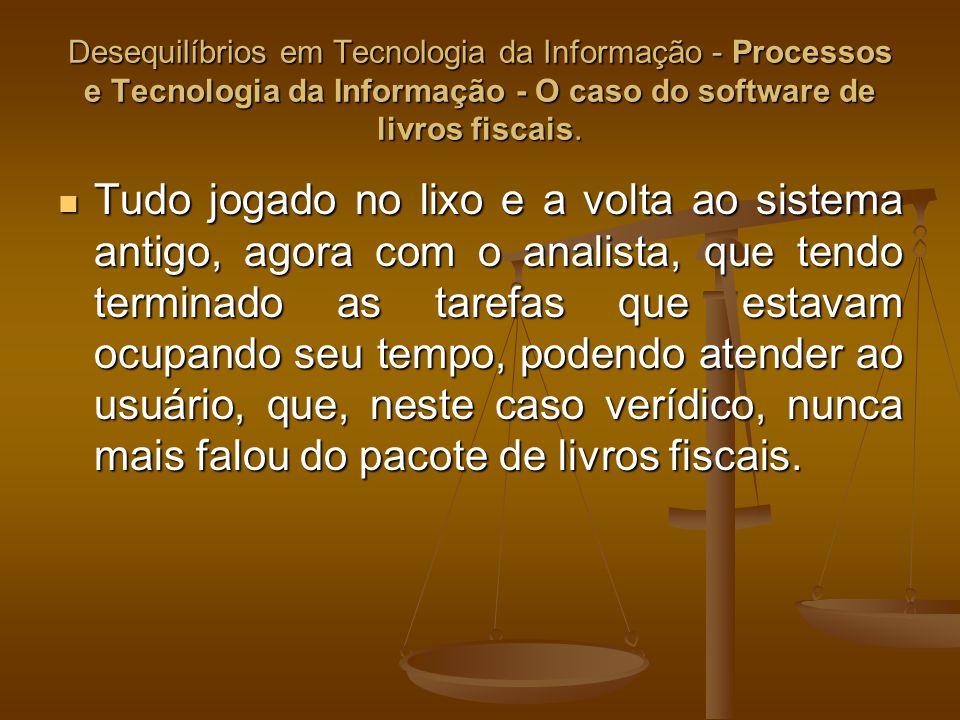 Desequilíbrios em Tecnologia da Informação - Processos e Tecnologia da Informação - O caso do software de livros fiscais. Tudo jogado no lixo e a volt