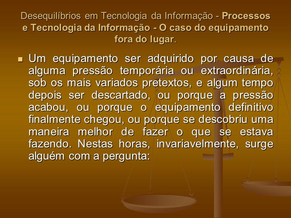 Desequilíbrios em Tecnologia da Informação - Processos e Tecnologia da Informação - O caso do equipamento fora do lugar. Um equipamento ser adquirido