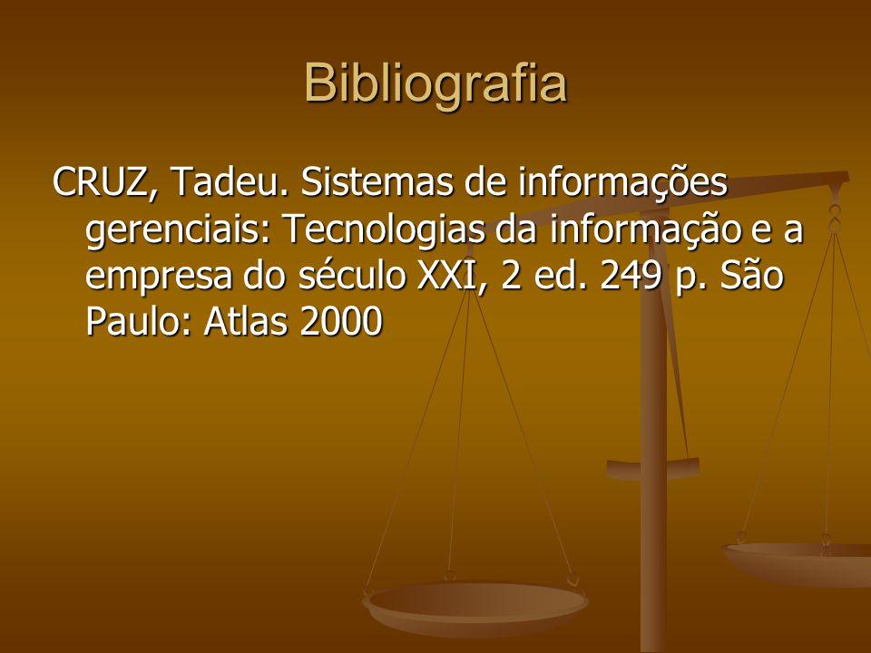 Bibliografia CRUZ, Tadeu. Sistemas de informações gerenciais: Tecnologias da informação e a empresa do século XXI, 2 ed. 249 p. São Paulo: Atlas 2000
