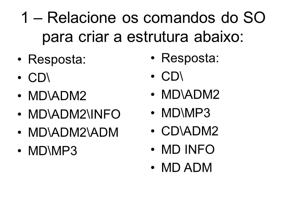 Resposta: CD\ MD\ADM2 MD\ADM2\INFO MD\ADM2\ADM MD\MP3 Resposta: CD\ MD\ADM2 MD\MP3 CD\ADM2 MD INFO MD ADM