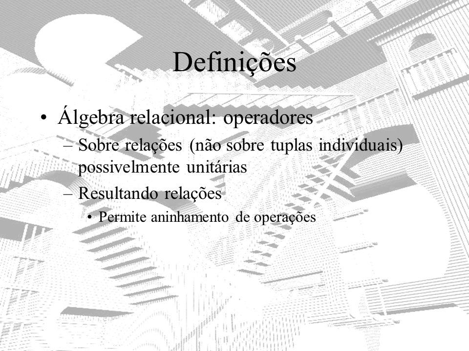 Definições Álgebra relacional: operadores –Sobre relações (não sobre tuplas individuais) possivelmente unitárias –Resultando relações Permite aninhame