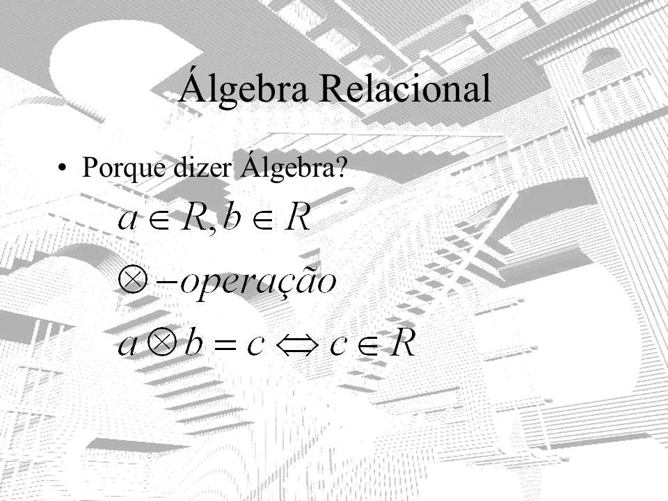 Álgebra Relacional Porque dizer Álgebra?