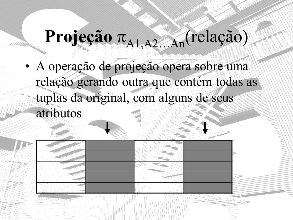 Projeção A1,A2…An (relação) A operação de projeção opera sobre uma relação gerando outra que contém todas as tuplas da original, com alguns de seus at