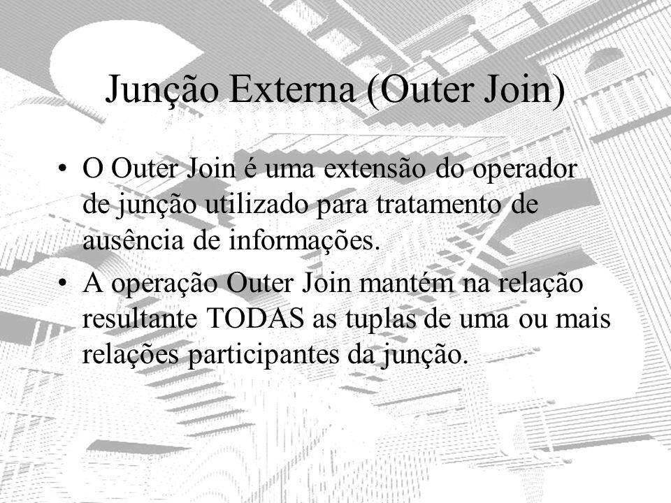 Junção Externa (Outer Join) O Outer Join é uma extensão do operador de junção utilizado para tratamento de ausência de informações. A operação Outer J