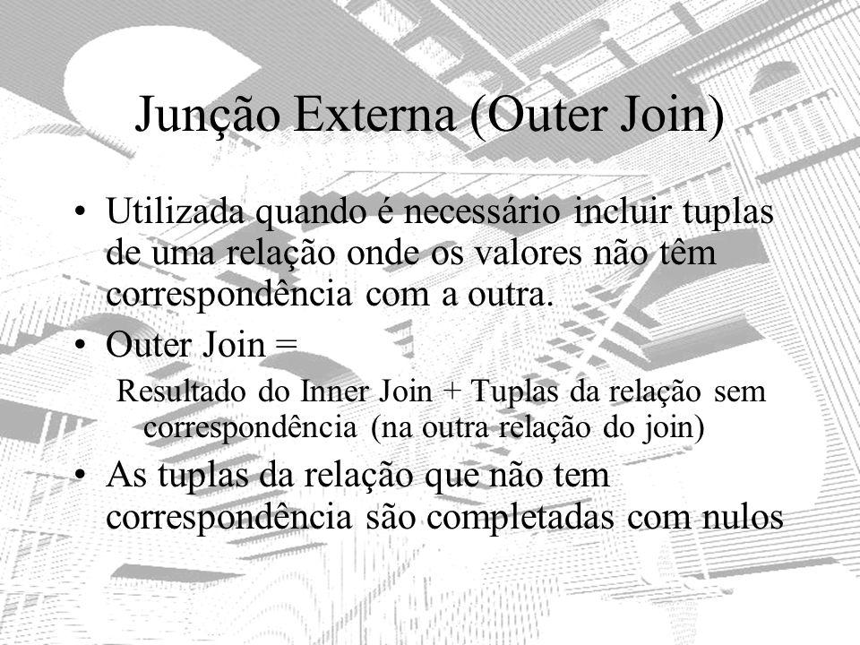 Junção Externa (Outer Join) Utilizada quando é necessário incluir tuplas de uma relação onde os valores não têm correspondência com a outra. Outer Joi