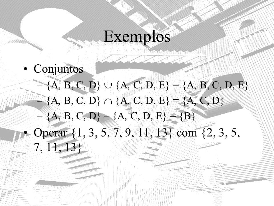 Exemplos Conjuntos –{A, B, C, D} {A, C, D, E} = {A, B, C, D, E} –{A, B, C, D} {A, C, D, E} = {A, C, D} –{A, B, C, D} – {A, C, D, E} = {B} Operar {1, 3