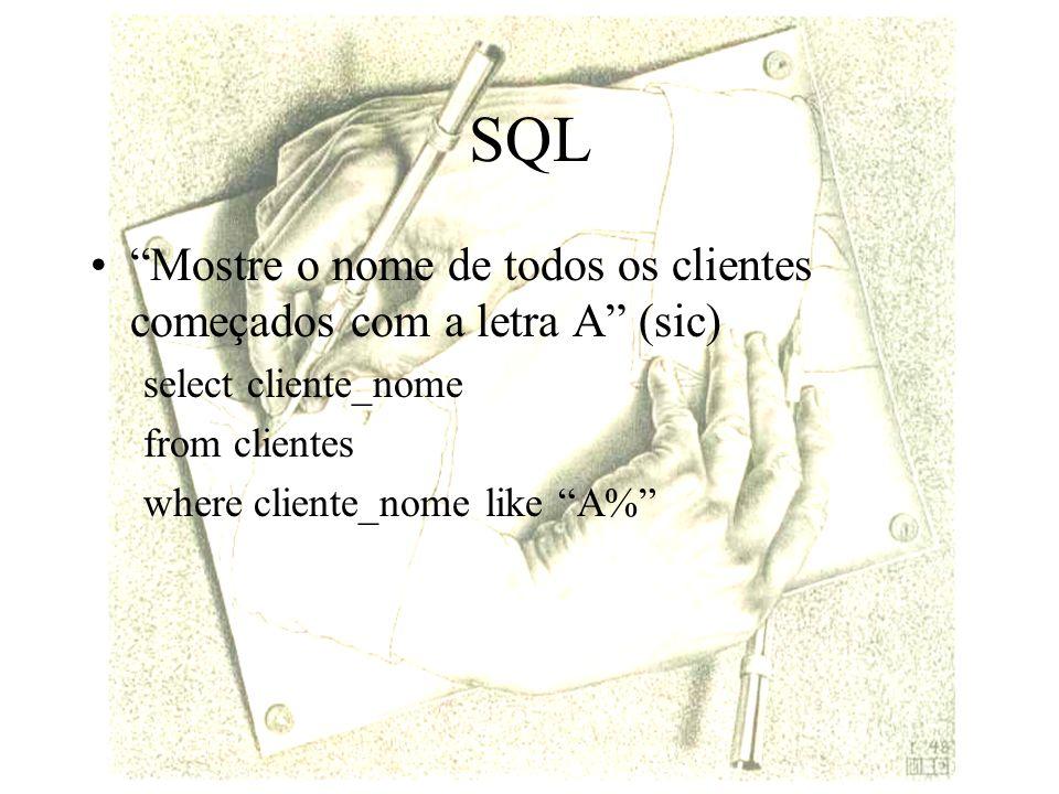 SQL Mostre o nome de todos os clientes começados com a letra A (sic) select cliente_nome from clientes where cliente_nome like A%