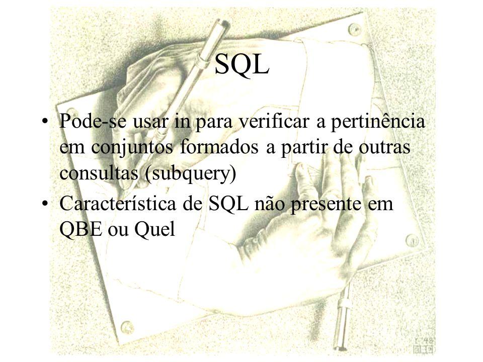 SQL Pode-se usar in para verificar a pertinência em conjuntos formados a partir de outras consultas (subquery) Característica de SQL não presente em QBE ou Quel