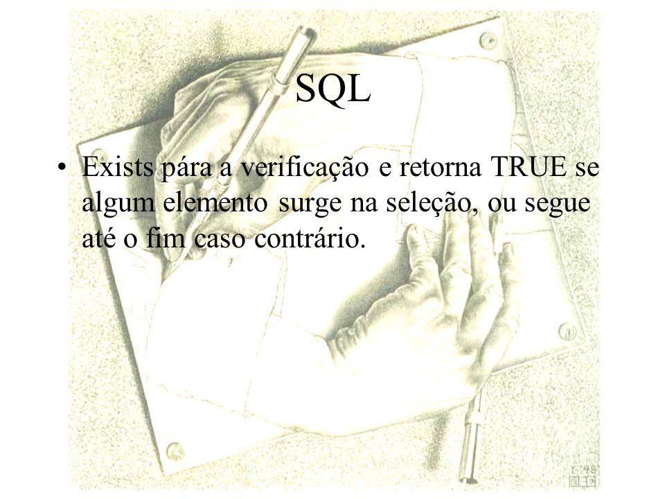 SQL Exists pára a verificação e retorna TRUE se algum elemento surge na seleção, ou segue até o fim caso contrário.