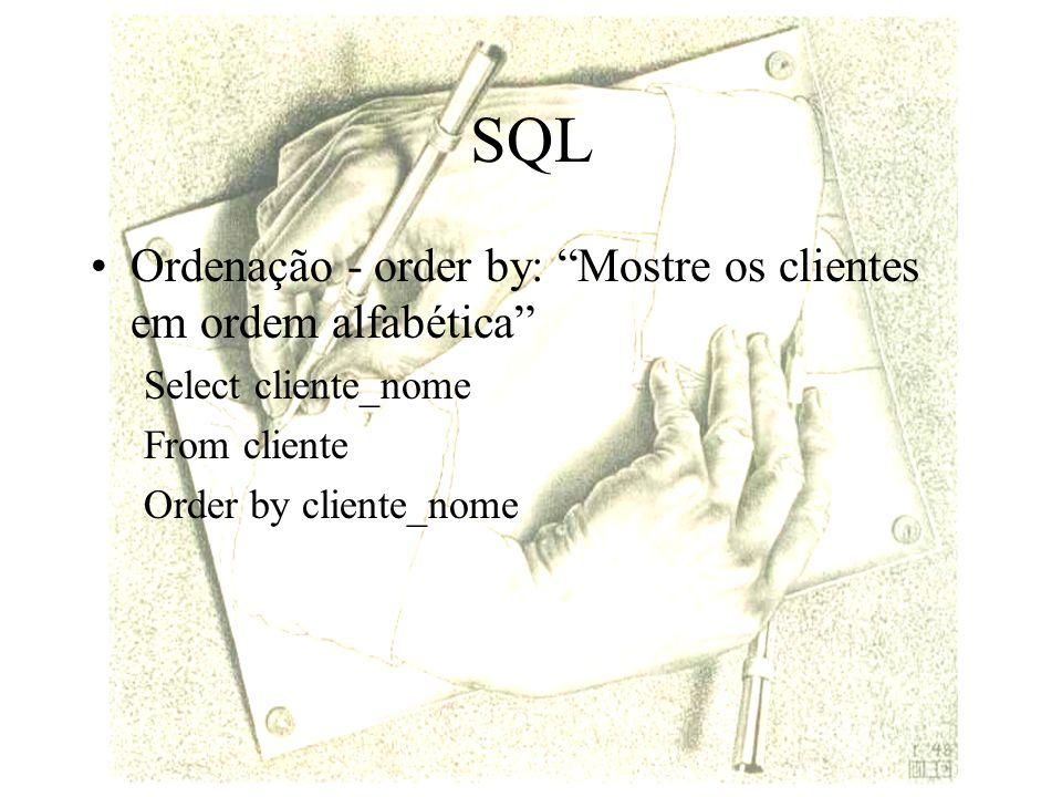 SQL Ordenação - order by: Mostre os clientes em ordem alfabética Select cliente_nome From cliente Order by cliente_nome
