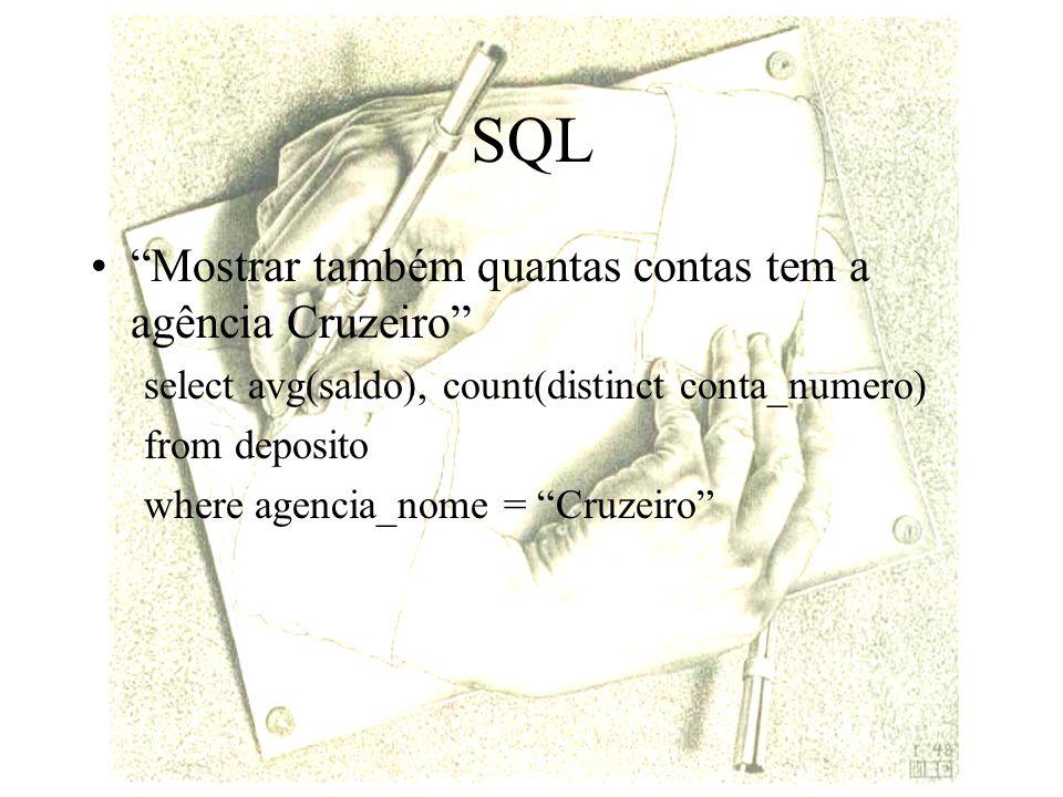 SQL Mostrar também quantas contas tem a agência Cruzeiro select avg(saldo), count(distinct conta_numero) from deposito where agencia_nome = Cruzeiro