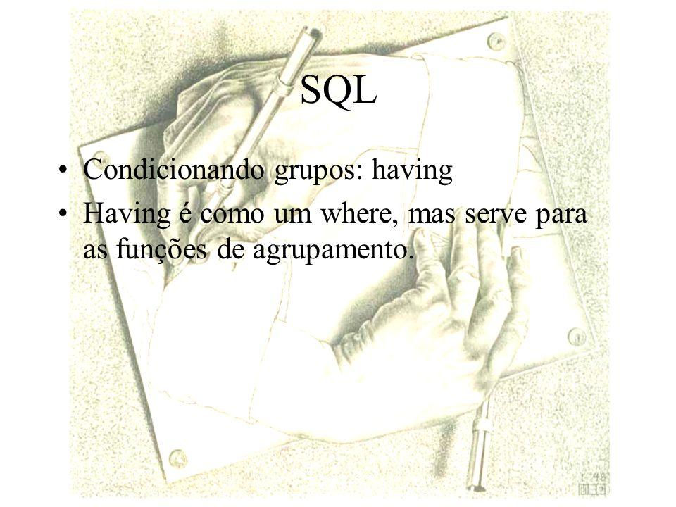 SQL Condicionando grupos: having Having é como um where, mas serve para as funções de agrupamento.