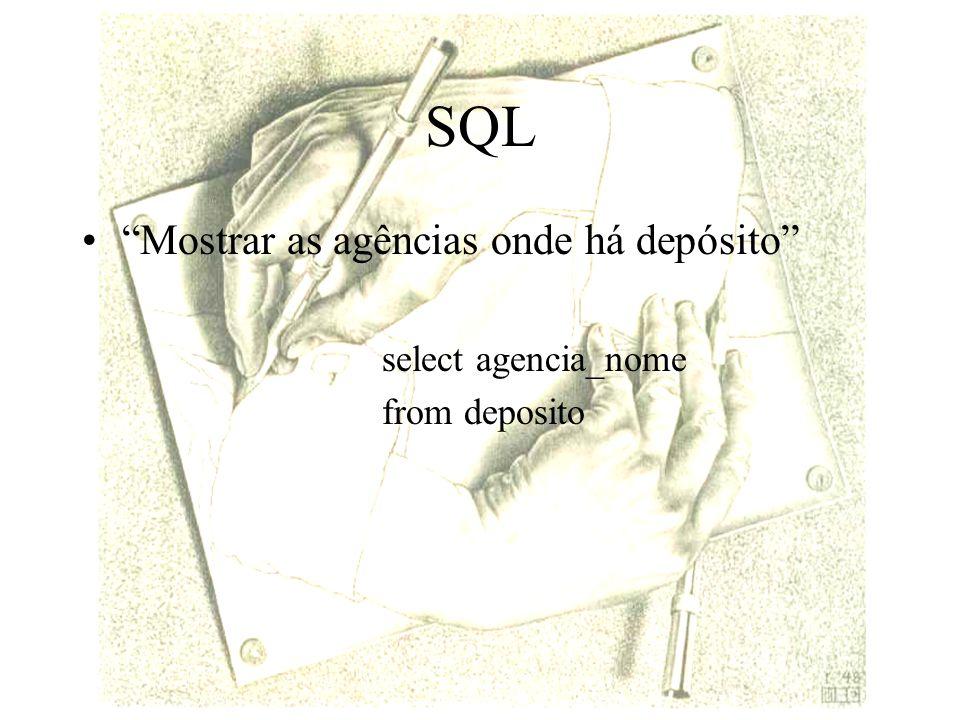SQL Mostrar as agências onde há depósito select agencia_nome from deposito