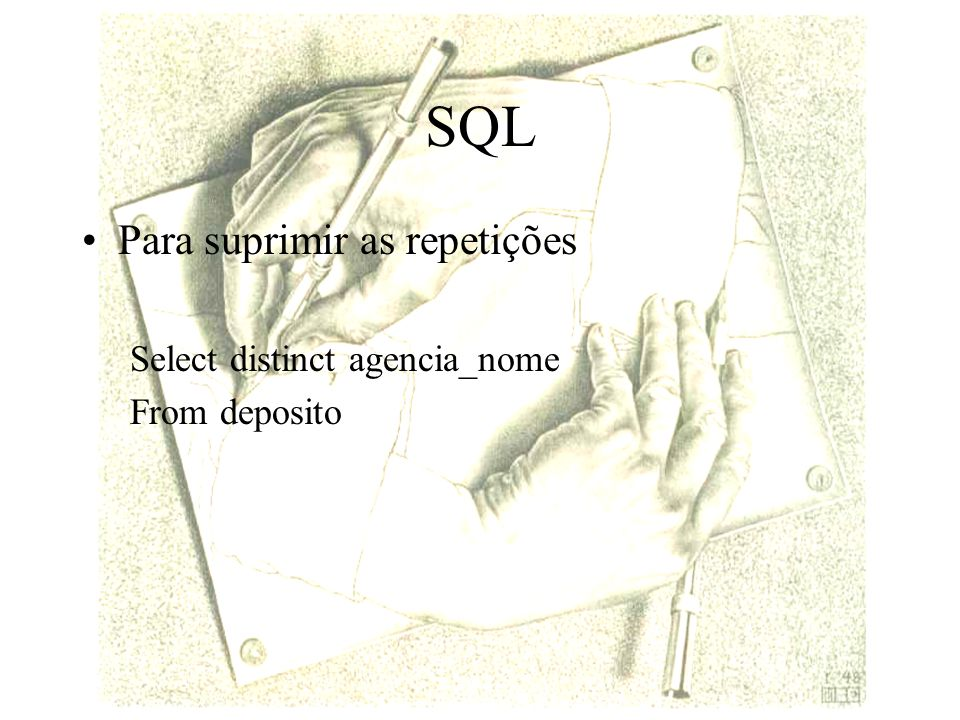 SQL Para suprimir as repetições Select distinct agencia_nome From deposito