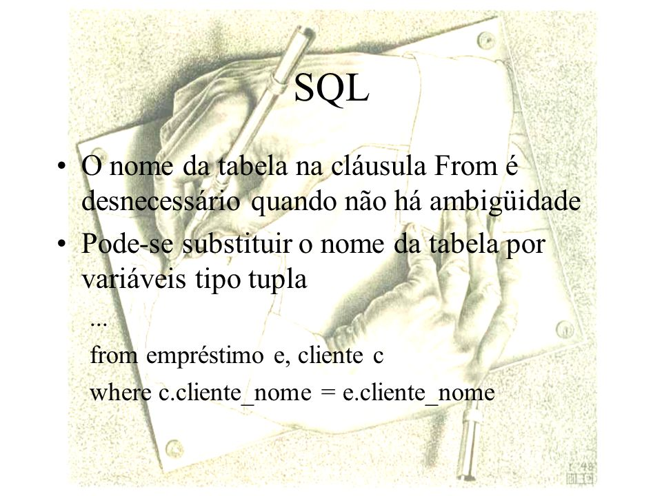 SQL Caso se desejasse ordenar pelo nome da agência, era necessário acrescentar Order by agencia_nome