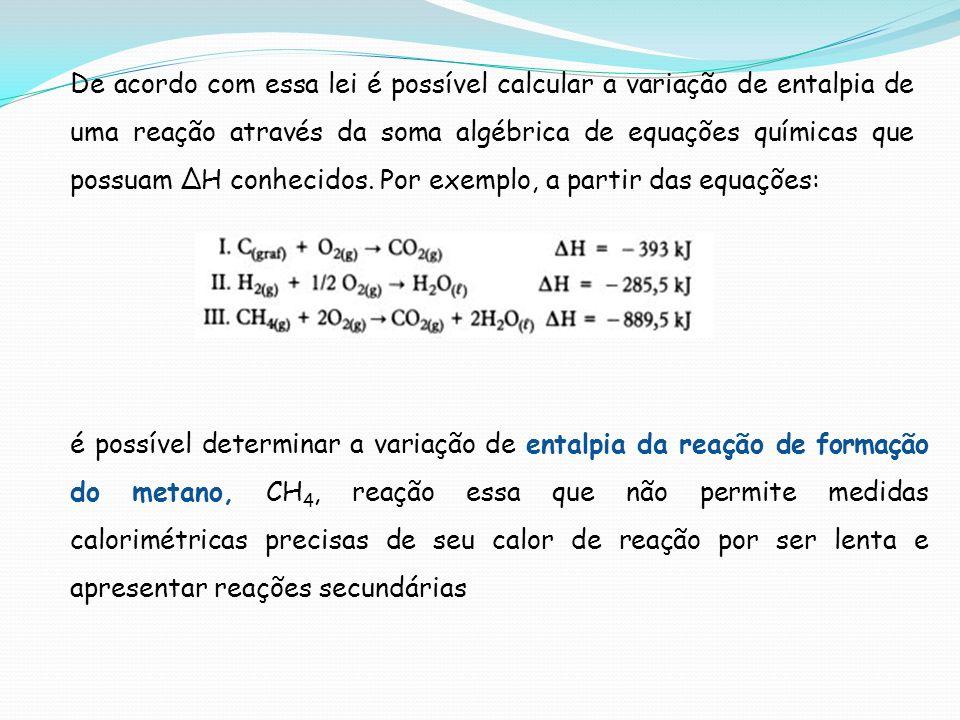 De acordo com essa lei é possível calcular a variação de entalpia de uma reação através da soma algébrica de equações químicas que possuam H conhecido