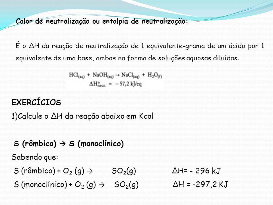 Calor de neutralização ou entalpia de neutralização: É o H da reação de neutralização de 1 equivalente-grama de um ácido por 1 equivalente de uma base