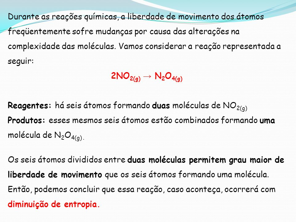 Durante as reações químicas, a liberdade de movimento dos átomos freqüentemente sofre mudanças por causa das alterações na complexidade das moléculas.