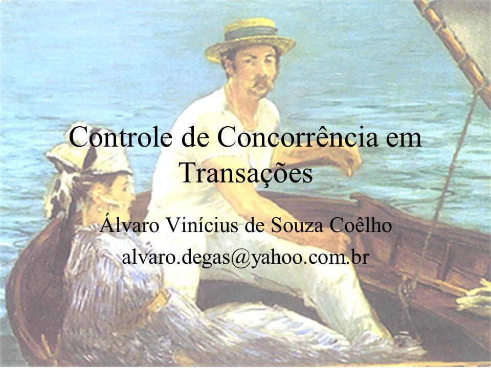 Controle de Concorrência em Transações Álvaro Vinícius de Souza Coêlho alvaro.degas@yahoo.com.br