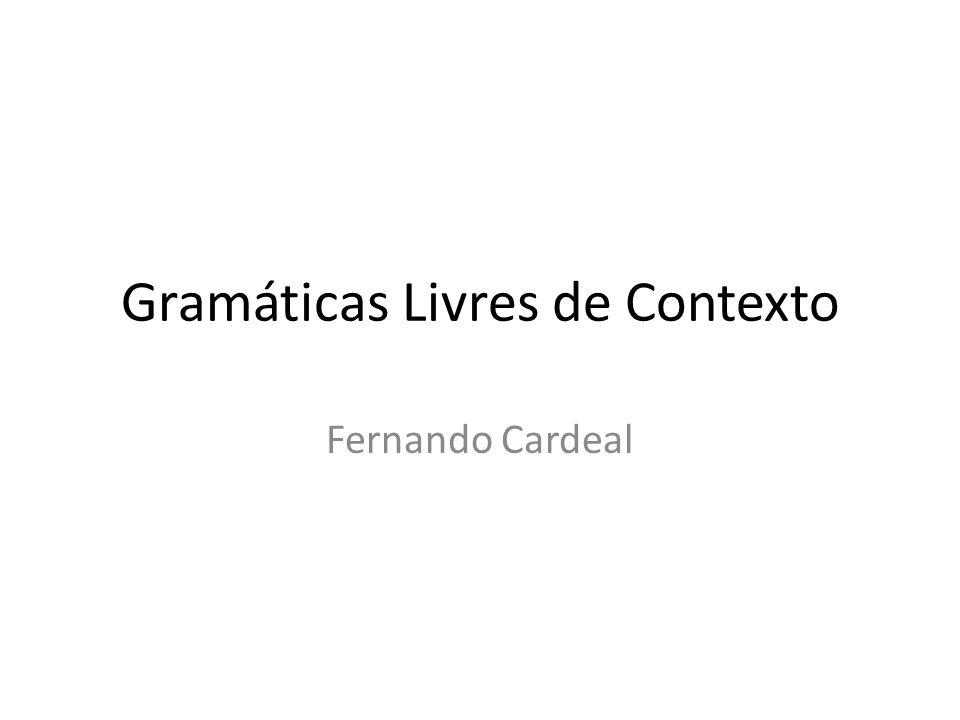 Introdução O estudo de Linguagens Livres de Contexto pode ser abordado através dos formalismos: – operacional ou reconhecedor (Autômato com pilha) – axiomático ou gerador (Gramática Livre de Contexto )