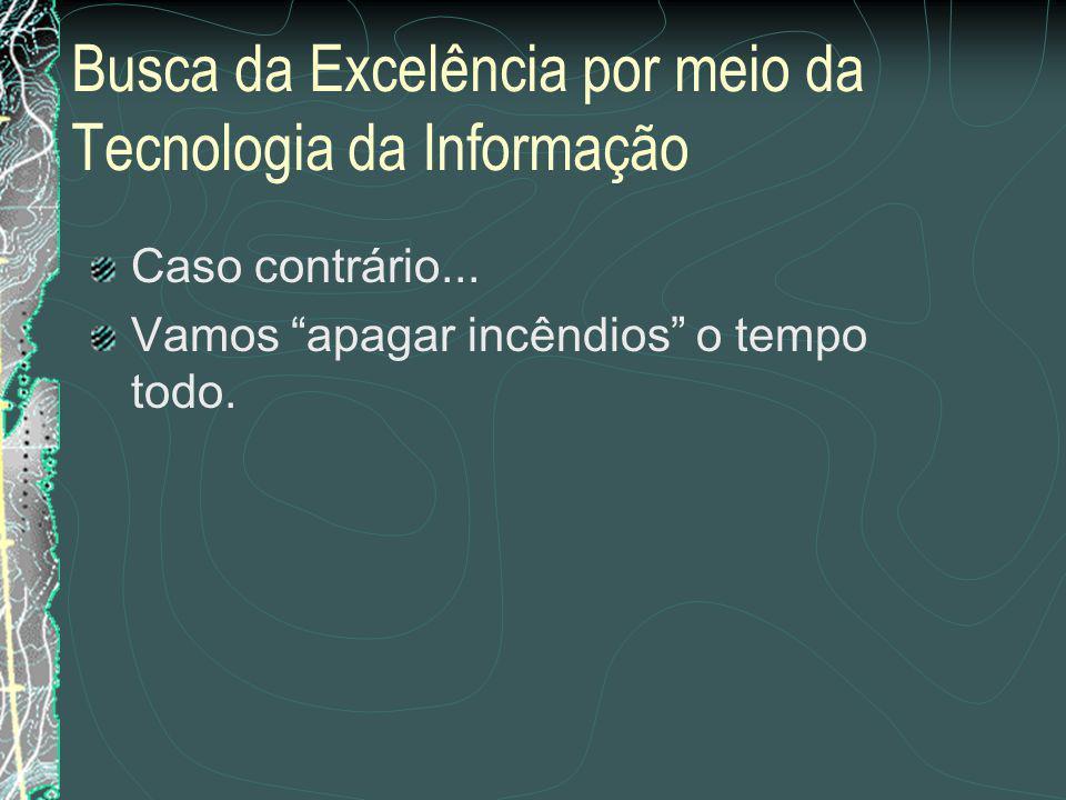 Busca da Excelência por meio da Tecnologia da Informação a primeira é onde ela está; a segunda é aonde ela quer chegar.