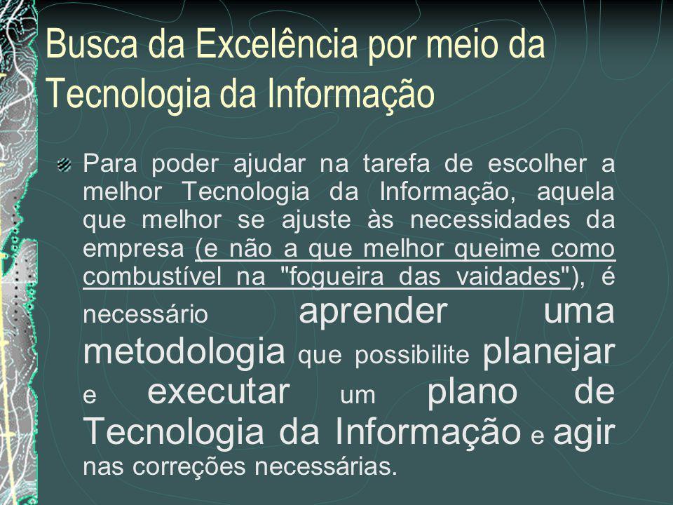 Busca da Excelência por meio da Tecnologia da Informação Precisamos de algo...