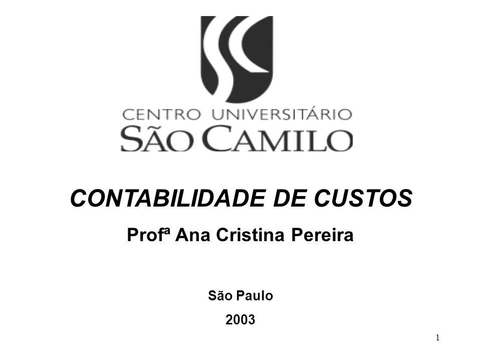 1 CONTABILIDADE DE CUSTOS Profª Ana Cristina Pereira São Paulo 2003
