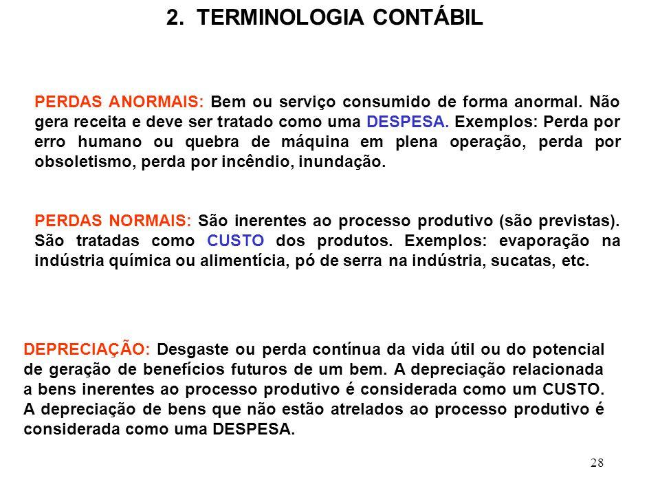 28 2.TERMINOLOGIA CONTÁBIL PERDAS ANORMAIS: Bem ou serviço consumido de forma anormal.