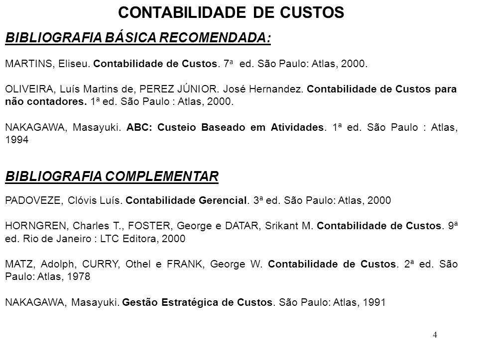 4 CONTABILIDADE DE CUSTOS BIBLIOGRAFIA BÁSICA RECOMENDADA: MARTINS, Eliseu.
