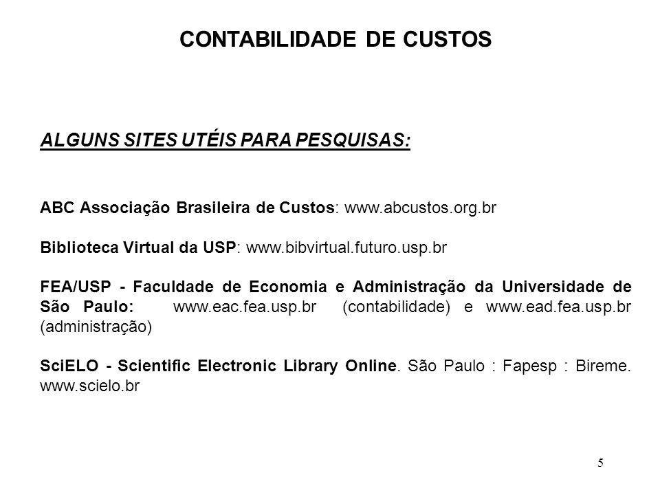5 CONTABILIDADE DE CUSTOS ALGUNS SITES UTÉIS PARA PESQUISAS: ABC Associação Brasileira de Custos: www.abcustos.org.br Biblioteca Virtual da USP: www.bibvirtual.futuro.usp.br FEA/USP - Faculdade de Economia e Administração da Universidade de São Paulo: www.eac.fea.usp.br (contabilidade) e www.ead.fea.usp.br (administração) SciELO - Scientific Electronic Library Online.