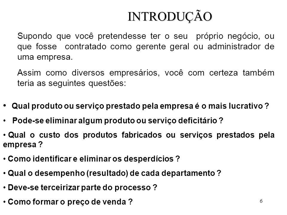 107 Primeiro Estágio: O Custeio das Atividades Passo 1 : Especificação das atividades Etapas para Análise de um Processo Empresarial (BPA): 1.
