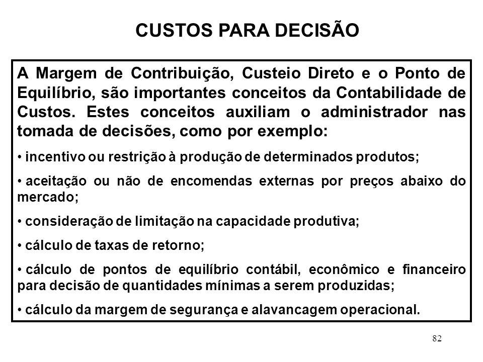 82 CUSTOS PARA DECISÃO A Margem de Contribuição, Custeio Direto e o Ponto de Equilíbrio, são importantes conceitos da Contabilidade de Custos.