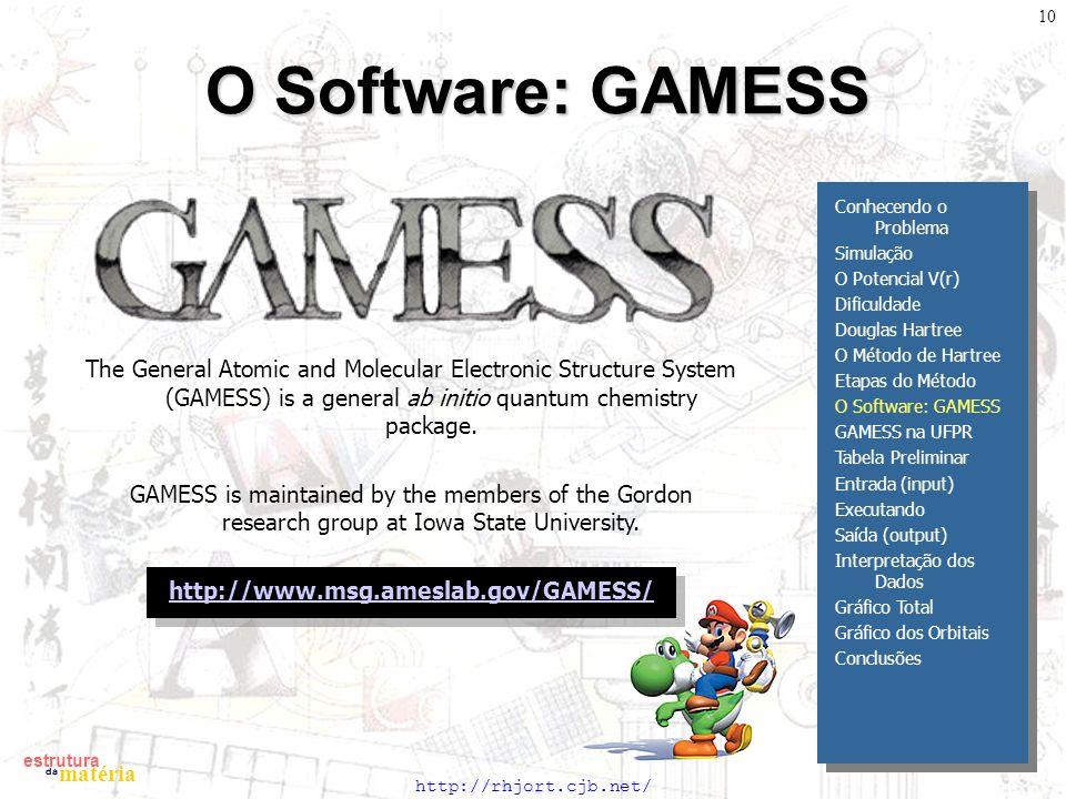 http://rhjort.cjb.net/ estrutura matéria da 10 O Software: GAMESS The General Atomic and Molecular Electronic Structure System (GAMESS) is a general a