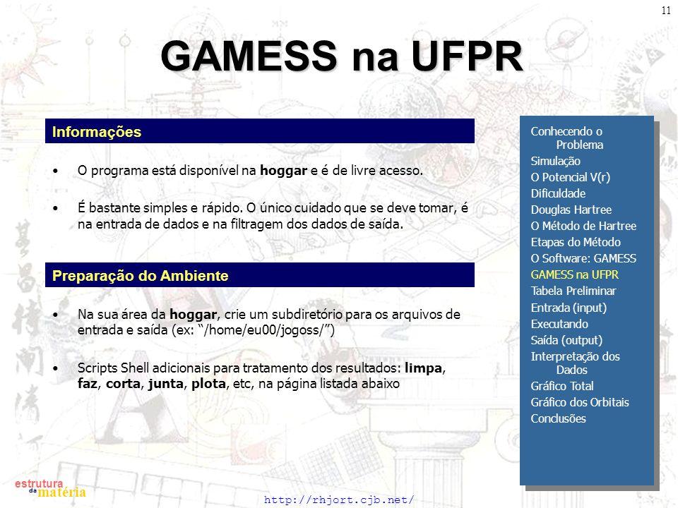 http://rhjort.cjb.net/ estrutura matéria da 11 GAMESS na UFPR Informações O programa está disponível na hoggar e é de livre acesso. É bastante simples