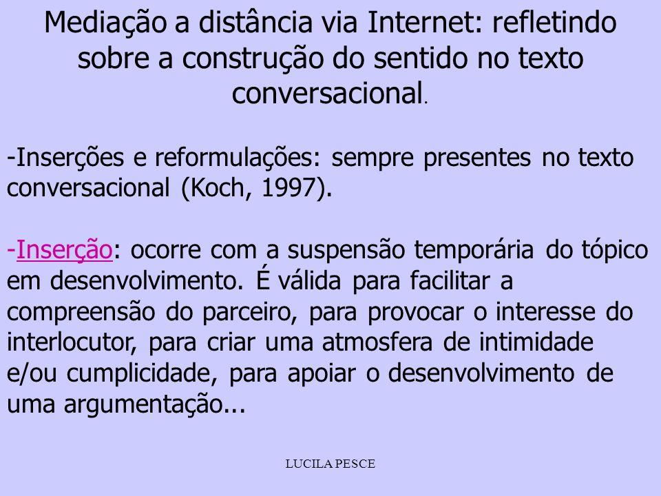 LUCILA PESCE Mediação a distância via Internet: refletindo sobre a construção do sentido no texto conversacional. -Inserções e reformulações: sempre p
