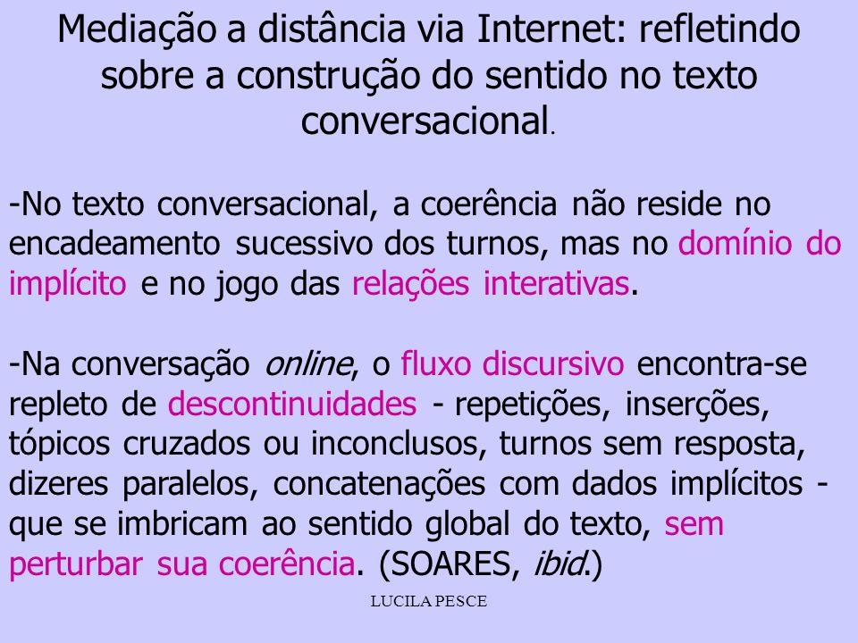 LUCILA PESCE Mediação a distância via Internet: refletindo sobre a construção do sentido no texto conversacional. -No texto conversacional, a coerênci