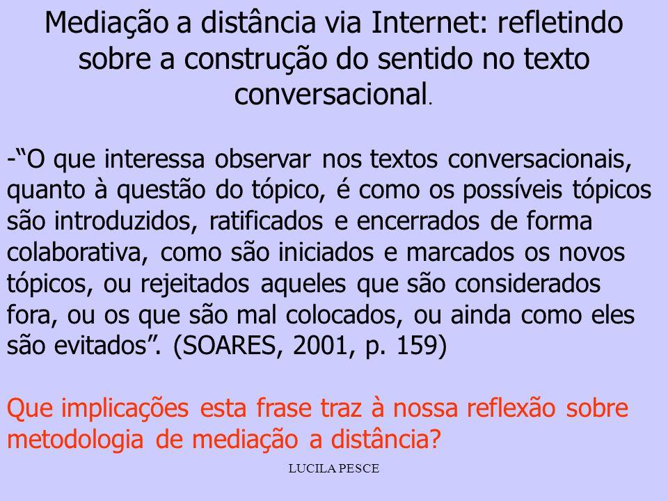 LUCILA PESCE Mediação a distância via Internet: refletindo sobre a construção do sentido no texto conversacional. -O que interessa observar nos textos