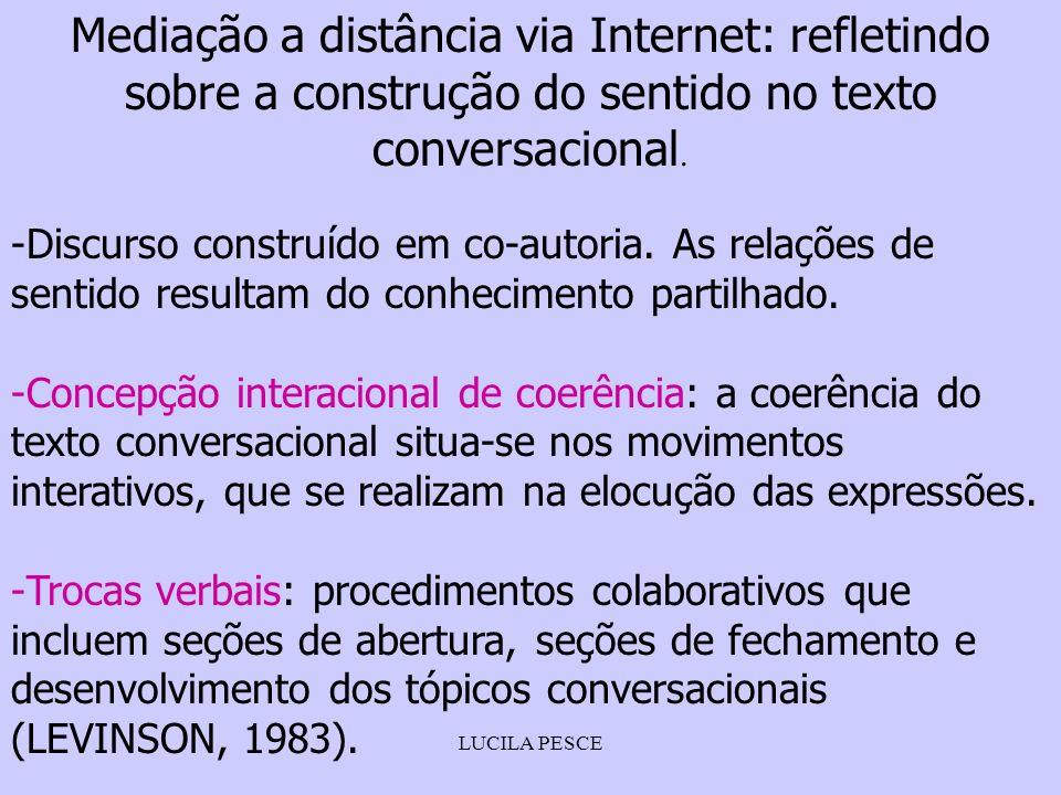 LUCILA PESCE Mediação a distância via Internet: refletindo sobre a construção do sentido no texto conversacional. -Discurso construído em co-autoria.
