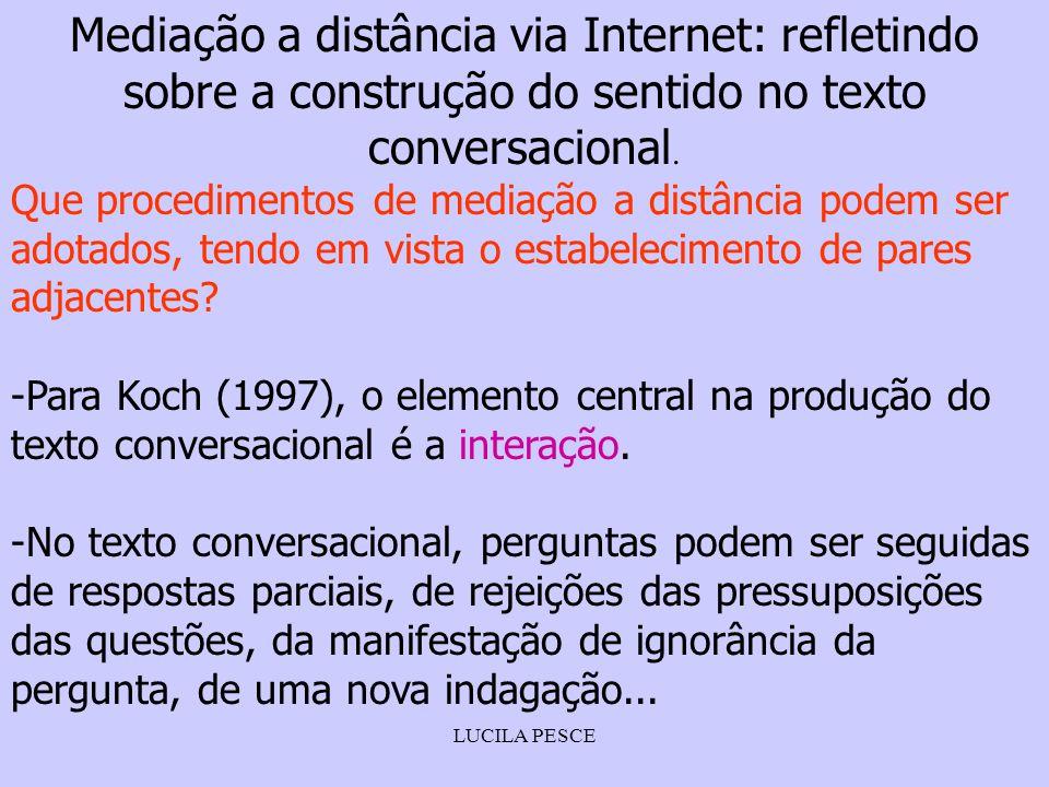 LUCILA PESCE Mediação a distância via Internet: refletindo sobre a construção do sentido no texto conversacional. Que procedimentos de mediação a dist