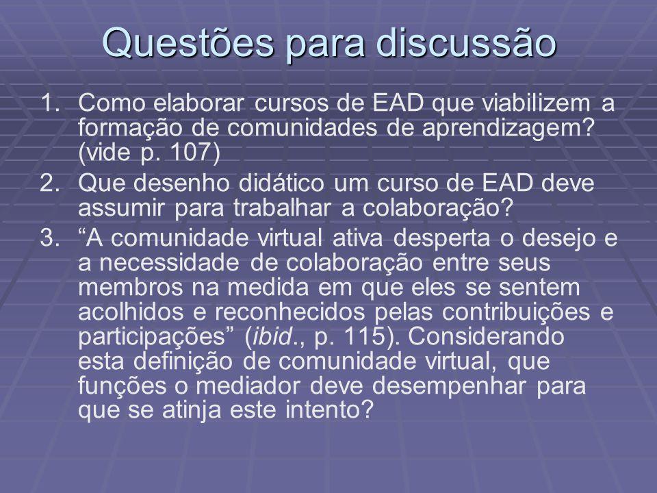 1. 1.Como elaborar cursos de EAD que viabilizem a formação de comunidades de aprendizagem? (vide p. 107) 2. 2.Que desenho didático um curso de EAD dev