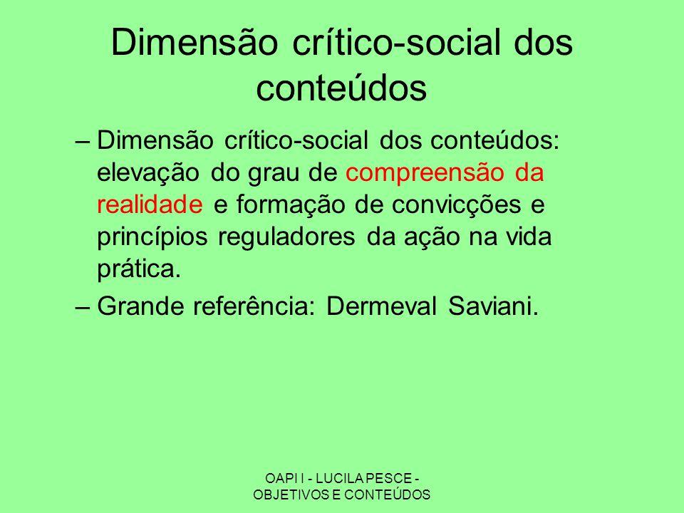 OAPI I - LUCILA PESCE - OBJETIVOS E CONTEÚDOS Dimensão crítico-social dos conteúdos –Dimensão crítico-social dos conteúdos: elevação do grau de compre