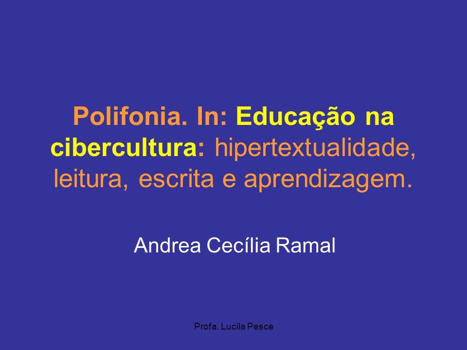Profa. Lucila Pesce Polifonia. In: Educação na cibercultura: hipertextualidade, leitura, escrita e aprendizagem. Andrea Cecília Ramal