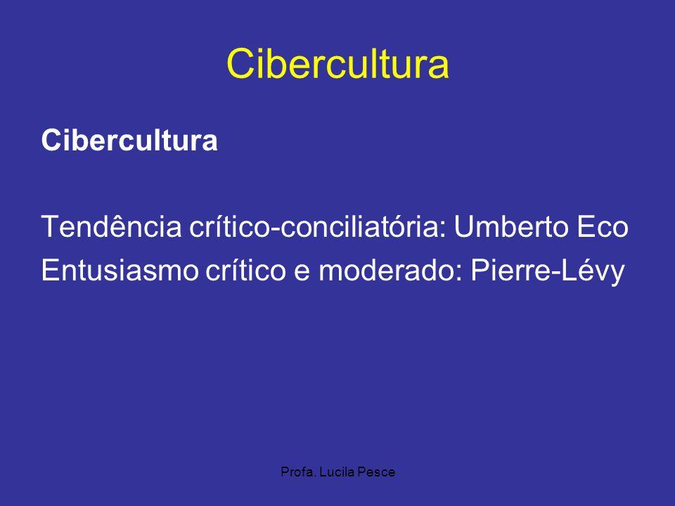 Profa. Lucila Pesce Cibercultura Tendência crítico-conciliatória: Umberto Eco Entusiasmo crítico e moderado: Pierre-Lévy