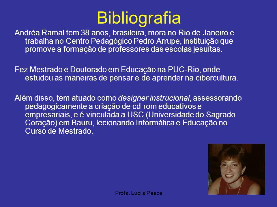 Profa. Lucila Pesce Bibliografia Andréa Ramal tem 38 anos, brasileira, mora no Rio de Janeiro e trabalha no Centro Pedagógico Pedro Arrupe, instituiçã