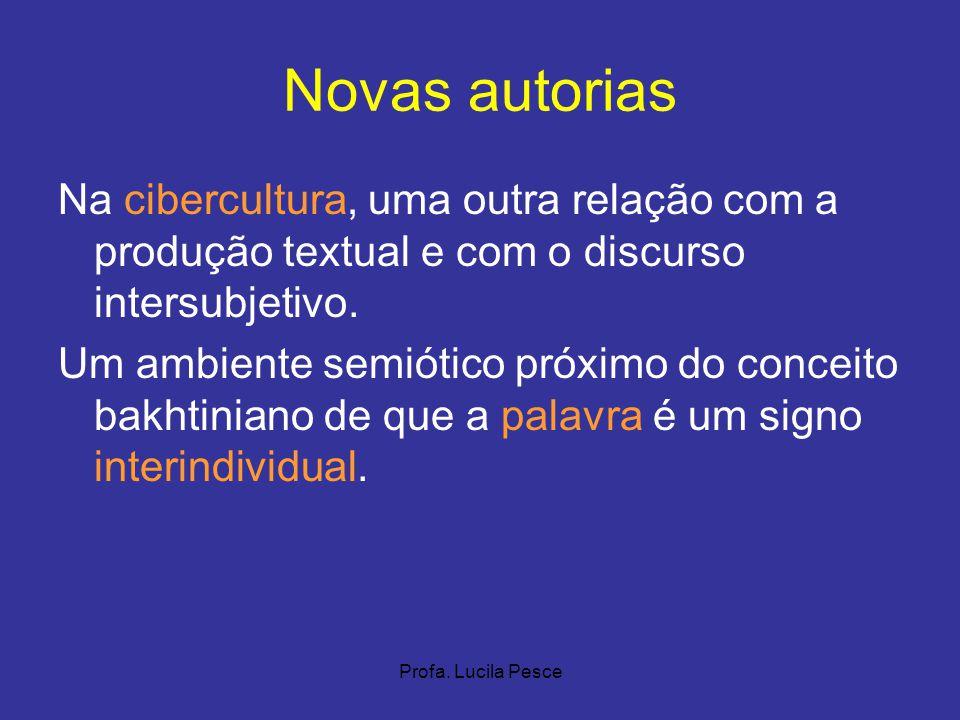 Profa. Lucila Pesce Novas autorias Na cibercultura, uma outra relação com a produção textual e com o discurso intersubjetivo. Um ambiente semiótico pr